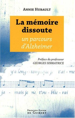 La mémoire dissoute : Un parcours d'Alzheimer par Annie Hubault
