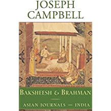 Baksheesh and Brahman: Asian Journals - India (The Collected Works of Joseph Campbell)
