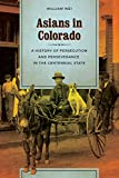 Asians in Colorado: A History of Persecution and Perseverance in the Centennial State (Scott and Laurie Oki Series in As