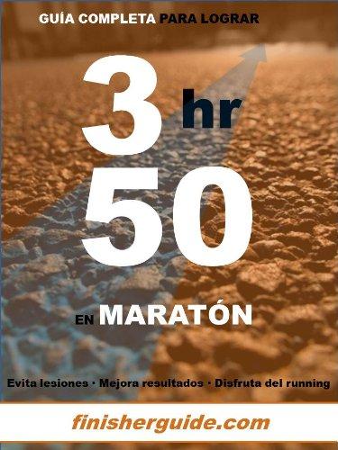 Guía completa para bajar de 3h50 en Maratón (Planes de entrenamiento para Maratón de finisherguide nº 350)