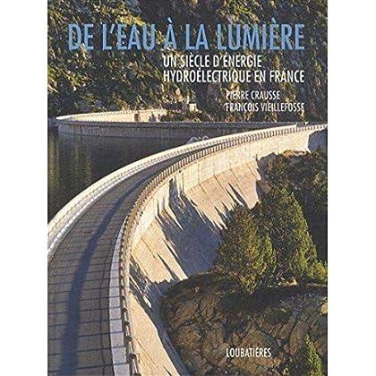 De l'eau à la lumière: Un siècle d'énergie hydroélectrique en France