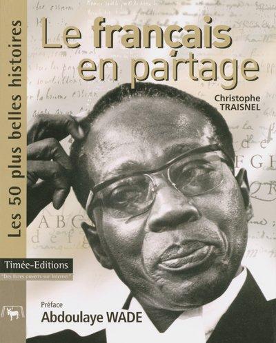 Le français en partage : Les 50 plus belles histoires de la francophonie