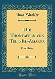 Die Thontafeln Von Tell-El-Amarna: Erste Hälfte (Classic Reprint) - Hugo Winckler