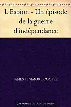 L'Espion - Un épisode de la guerre d'indépendance par [Cooper, James Fenimore]