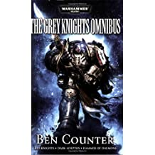 The Grey Knights Omnibus: Grey Knights, Dark Adeptus, Hammer of Daemons by Ben Counter (2009-05-05)