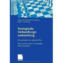 Strategische Verhandlungsvorbereitung: Ein Leitfaden mit Arbeitshilfen Wie Sie Ihre Ziele in 5 Schritten sicher erreichen