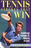 Tennis Strokes That Win: Breakthrough Techniques for Mastering the Game