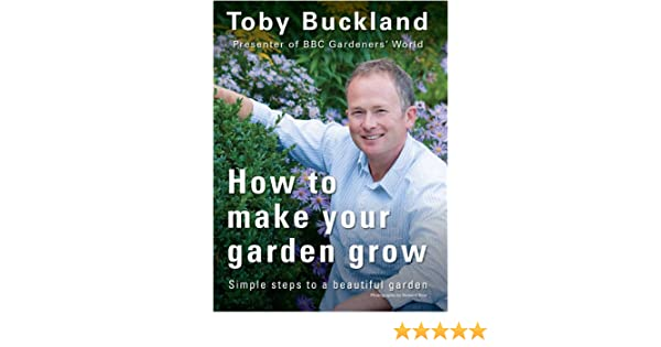 Mesmerizing How To Make Your Garden Grow Simple Steps To A Beautiful Garden  With Magnificent How To Make Your Garden Grow Simple Steps To A Beautiful Garden  Amazoncouk Toby Buckland  Books With Nice Ceramic Garden Pots And Planters Also Alexander Rose Monte Carlo Garden Furniture In Addition Hanging Gardens Of Babylon Facts And Garden Design Tool Online As Well As Ceramic Garden Planters Additionally Garden Feathers Bird Supplies From Amazoncouk With   Magnificent How To Make Your Garden Grow Simple Steps To A Beautiful Garden  With Nice How To Make Your Garden Grow Simple Steps To A Beautiful Garden  Amazoncouk Toby Buckland  Books And Mesmerizing Ceramic Garden Pots And Planters Also Alexander Rose Monte Carlo Garden Furniture In Addition Hanging Gardens Of Babylon Facts From Amazoncouk