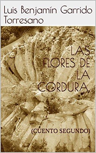 LAS FLORES DE LA CORDURA.: (CUENTO SEGUNDO) (3 CUENTOS INFANTILES PARA ADULTOS. nº 2) por Luis Benjamín Garrido Torresano