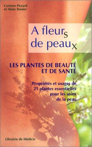 A fleurs de peaux, les plantes de beauté et de santé : Propriétés et usages de 21 plantes essentielles pour les soins de la peau