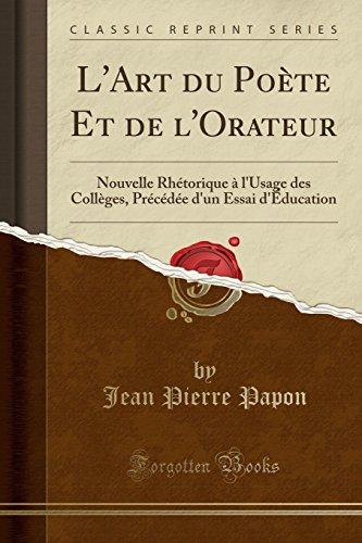 L'Art du Poète Et de l'Orateur: Nouvelle Rhétorique à l'Usage des Collèges, Précédée d'un Essai d'Éducation (Classic Reprint)