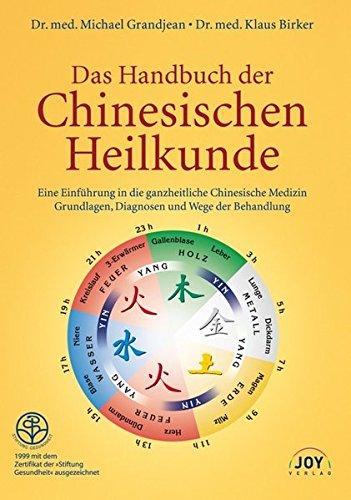 Das Handbuch der Chinesischen Heilkunde: Eine Einführung in die ganzheitliche Chinesische Medizin. Grundlagen, Diagnosen und Wege der Behandlung