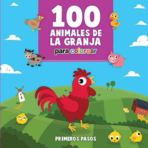 100 Animales de la Granja Para Colorear: Libro Infantil para Pintar (Primeros Pasos) por Primeros Pasos
