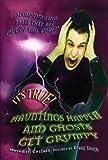 It's True! Hauntings Happen And Ghosts Get Grumpy