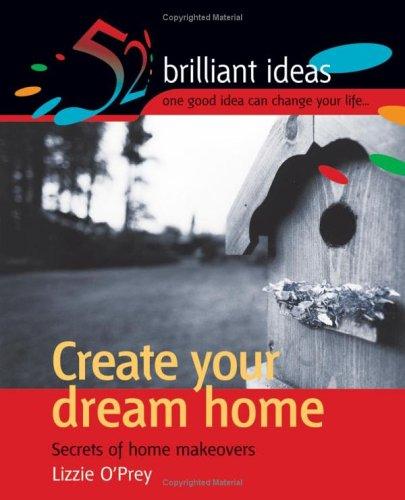 Create your dream home: Secrets of home makeovers (52 Brilliant Ideas)