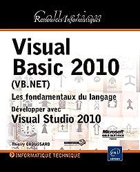 Visual Basic 2010 (VB.NET) - Les fondamentaux du langage - Développer avec Visual Studio 2010