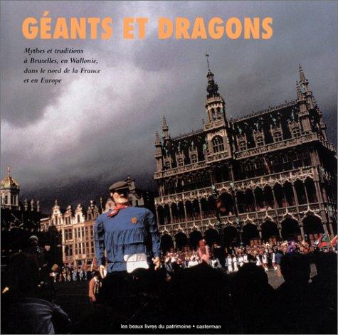 Géants et dragons : Mythes et traditions à Bruxelles, en Wallonie, dans le Nord de la France et en Europe par Jean-Pierre Ducastelle