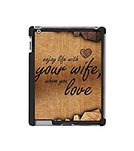 Fuson Enjoy Life With Your Wife Designer Back Case Cover for Apple iPad 2 :: Apple iPad 3 :: Apple iPad 4 (Love Quotes Inspiration Emotion Care Fun Funny)