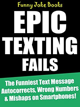 Epic Texting Fails!: The Funniest Text Message Autocorrects, Wrong Numbers & Mishaps on Smartphones! (English Edition) von [Funny Joke Books]