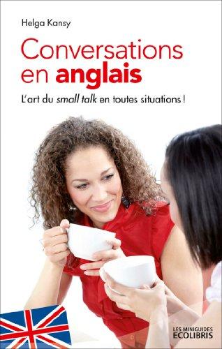 Conversations en anglais, nouvelle édition 2013: L'art du Small Talk en toutes situations !