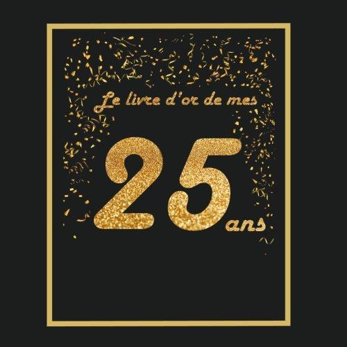 Livre d'or pour anniversaire - 25 ans: Thème black & or, livre à personnaliser - 21x21cm 75 pages - fille, fils, soeur, frère, copain, copine, femme, homme, ...