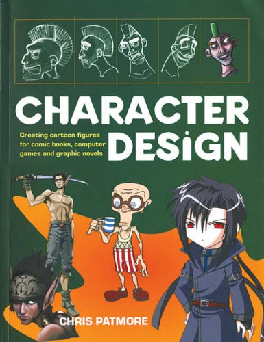 Character Design: Create Cutting-edge Cartoon Figures for Comic Books, Computer Games and Graphic Novels por Chris Patmore