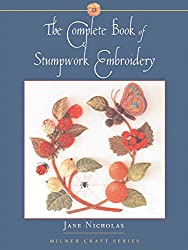 The Complete Book of Stumpwork Embroidery (Milner Craft (Paperback))