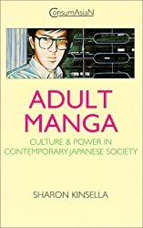 Adult Manga: Culture and Power in Contemporary Japan (Consumasian)