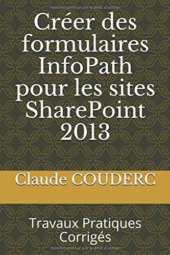 Crer des formulaires InfoPath pour les sites SharePoint 2013: Travaux Pratiques Corrigs
