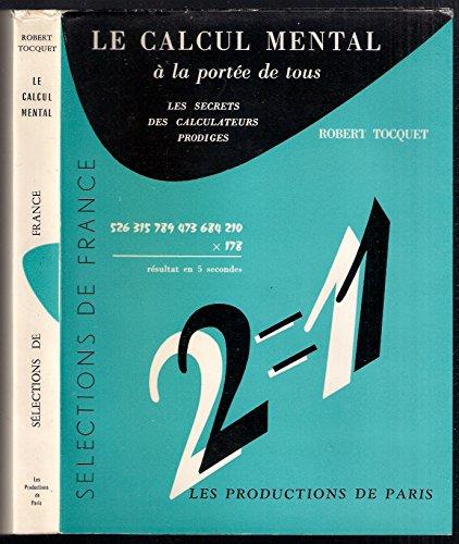 Robert Tocquet,... Le Calcul mental  la porte de tous : Les secrets des calculateurs prodiges, les animaux calculateurs