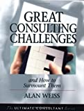 Great Consulting Challenges and How to Surmount Them: Powerful Techniques for the Successful Practitioner