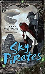 [Sky Pirates : Book Three in the Chronicles of Light and Shadow] (By (author)  Liesel Schwarz) [published: October, 2014]