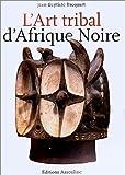 L'Art tribal d'Afrique noire