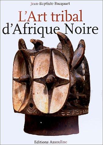 L'Art tribal d'Afrique noire par Jean-Baptiste Bacquar