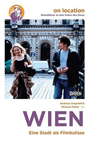 Wien – Eine Stadt als Filmkulisse (On location: Reiseführer zu den Orten des Kinos)