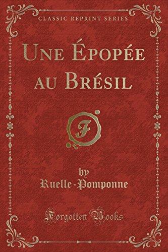 Une Épopée Au Brésil (Classic Reprint) par Ruelle-Pomponne Ruelle-Pomponne