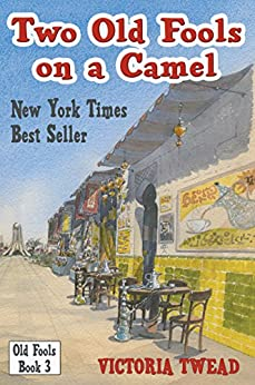 Two Old Fools on a Camel: From Spain to Bahrain and back again (English Edition) von [Twead, Victoria]