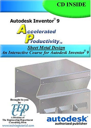 Autodesk Inventor 9 Accelerated Productivity: Sheet Metal Design, An Interactive Course for Autodesk Inventor 9