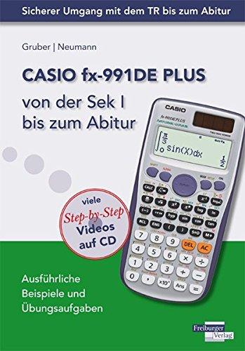 Preisvergleich Produktbild CASIO fx-991DE PLUS von der Sekundarstufe 1 bis zum Abitur: Ausführliche Beispiele und Übungsaufgaben. Mit vielen Step-by-Step Videos auf CD