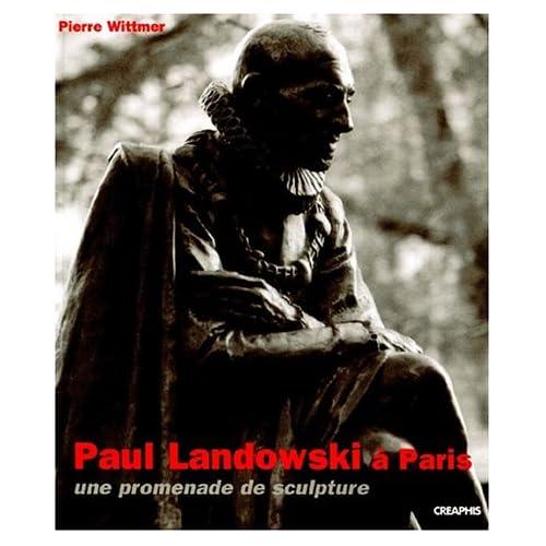 Paul Landowski à Paris : Une promenade de sculpture, 1896-1961