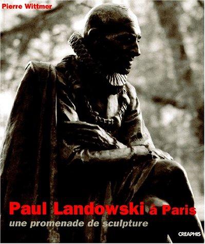 Paul Landowski à Paris. Une promenade de sculpture de 1897 à 1960 par Pierre Gaudin, Pierre Wittmer, Muriel Genthon