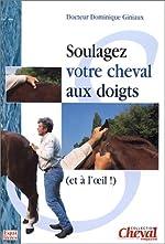Soulagez votre cheval de Dominique Giniaux