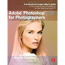 Adobe Photoshop CS6 for Photographers: A professional image editor's guide to the creative use of Photoshop for the Macintosh and PC by Martin Evening (2012-05-11)