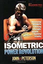 Isometric Power Revolution: Mastering the Secrets of Lifelong Strength, Health, and Youthful Vitality by John E. Peterson (2007-02-14)