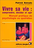 Telecharger Livres Vivre sa vie comprendre decider agir Manuel pratique de psychologie au quotidien (PDF,EPUB,MOBI) gratuits en Francaise