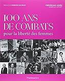 100 ans de combats pour la liberté des femmes | Agnès, Frédérique. Auteur