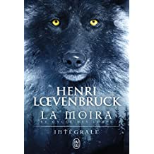 La Moïra, Intégrale : La louve et l'enfant ; La guerre des loups ; La nuit de la louve