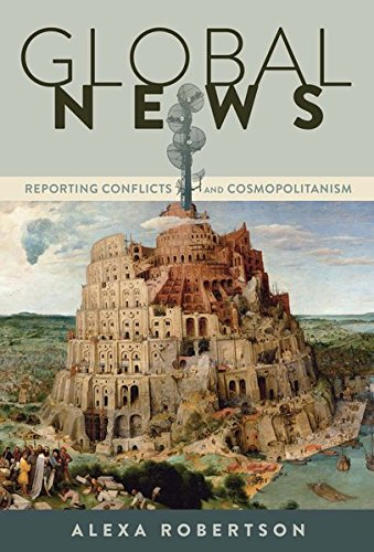 Global News: Reporting Conflicts and Cosmopolitanism (Global Crises and the Media)
