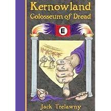 Kernowland 6 Colosseum of Dread (Kernowland in Erthwurld Series) by Trelawny, Jack (November 11, 2013) Paperback