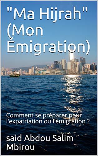 """Couverture du livre """"Ma Hijrah"""" (Mon Émigration): Comment se préparer pour l'expatriation ou l'émigration ?"""